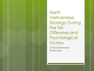 North Vietnamese Strategy During the  Tet  Offensive and Psychological Victory