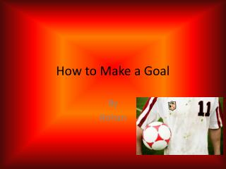 How to Make a Goal