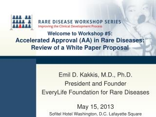 Emil D. Kakkis, M.D., Ph.D. President and Founder EveryLife Foundation for Rare Diseases