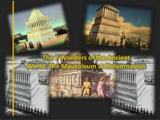 The 7Wondersofthe Ancient World:TheMausoleum at Halicarnassus