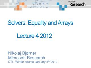 Solvers: Equality and Arrays 	Lecture  4  2012