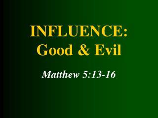 INFLUENCE: Good & Evil
