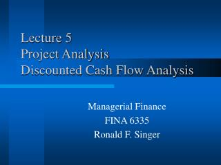 Lecture 5 Project Analysis Discounted Cash Flow Analysis