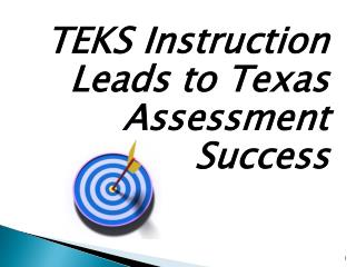 TEKS Instruction 	Leads to Texas 	Assessment 	Success