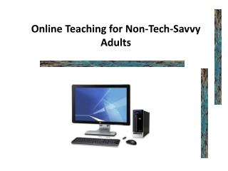 Online Teaching for Non-Tech-Savvy Adults