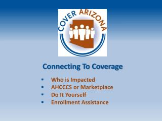 Connecting To Coverage Who is Impacted AHCCCS or Marketplace Do  It  Yourself