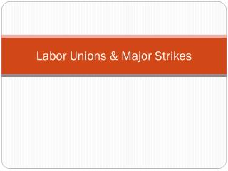 Labor Unions & Major Strikes