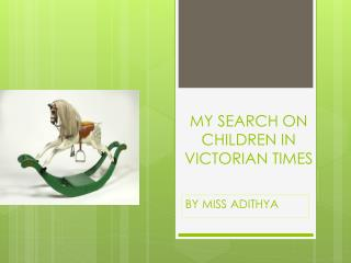 MY SEARCH  ON  CHILDREN IN VICTORIAN TIMES