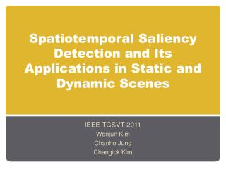 Spatiotemporal Saliency Detection and Its Applications in Static and Dynamic Scenes