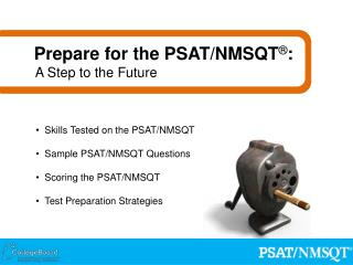Skills Tested on the PSAT/NMSQT Sample PSAT/NMSQT Questions Scoring the PSAT/NMSQT