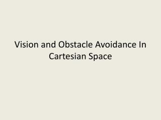 Vision and Obstacle Avoidance In Cartesian Space