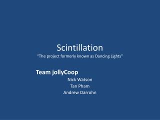 """Scintillation """"T he project formerly known as Dancing Lights"""""""