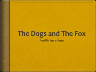 The Dogs and The Fox