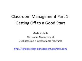 Classroom  Management Part 1: Getting Off to a Good Start Marla Yoshida Classroom Management