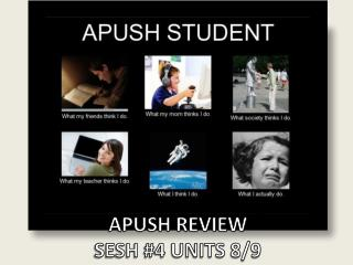 APUSH REVIEW  SESH #4 UNITS 8/9