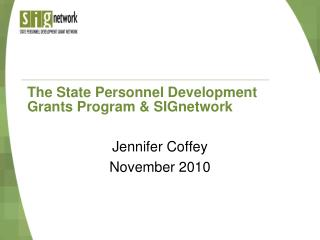 The State Personnel Development Grants Program & SIGnetwork