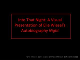 Into That Night: A Visual Presentation of Elie Wiesel's Autobiography  Night