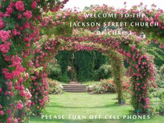 WELCOME TO THE  JACKSON STREET CHURCH OF CHRIST