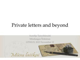 Private letters and beyond