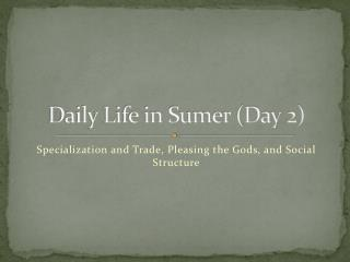 Daily Life in Sumer (Day 2)