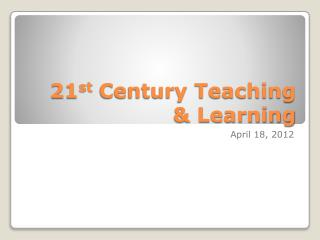 21 st  Century Teaching & Learning