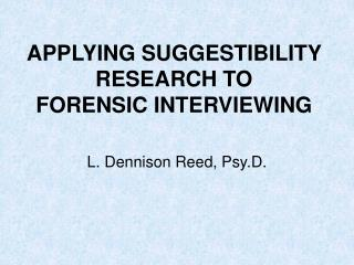 APPLYING SUGGESTIBILITY RESEARCH TO  FORENSIC INTERVIEWING