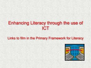 Enhancing Literacy through the use of ICT Links to film in the Primary Framework for Literacy