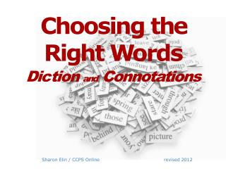 Choosing t h e Ri g ht  W ords Di c tion  and Connotations