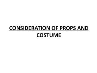 CONSIDERATION OF PROPS AND COSTUME