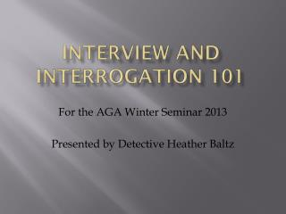 Interview and interrogation 101