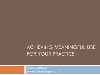 ACHIEVING MEANINGFUL USE FOR YOUR PRACTICE