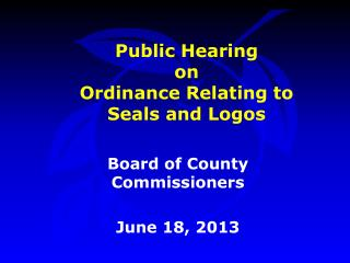 Public Hearing on Ordinance Relating to  Seals and Logos