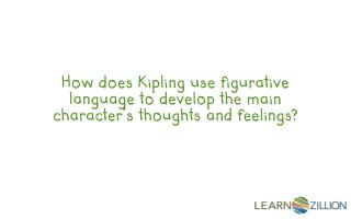 How does Kipling use figurative language to develop the main character's thoughts and feelings?