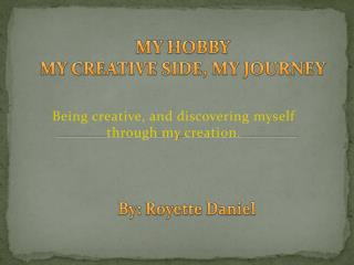 MY HOBBY  MY CREATIVE SIDE, MY JOURNEY