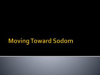 Moving Toward Sodom