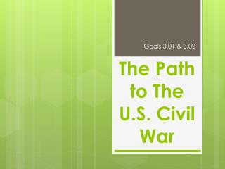 The Path to The  U.S. Civil  War