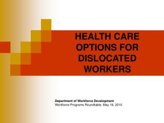 HEALTH CARE OPTIONS FOR DISLOCATED WORKERS