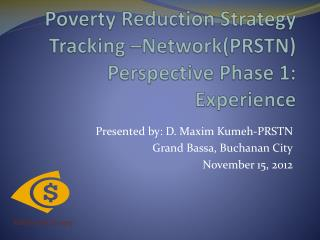 Poverty Reduction Strategy Tracking –Network(PRSTN) Perspective Phase 1 : Experience