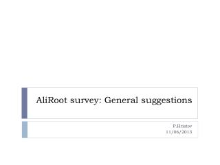 AliRoot  survey: General suggestions