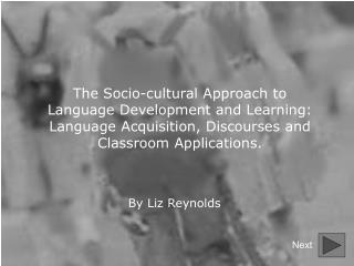 The Socio-cultural Approach to Language Development and Learning: Language Acquisition, Discourse s  and Classroom Appli