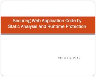 Securing Web Application Code by Static Analysis and Runtime Protection