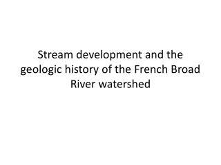 Stream development and the geologic history of the French Broad River watershed