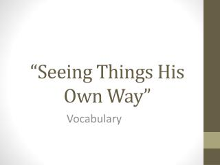 """Seeing Things His Own Way"""