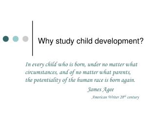 Why study child development?