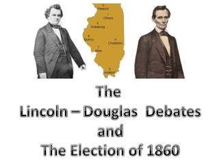 The  Lincoln – Douglas  Debates and  The Election of 1860