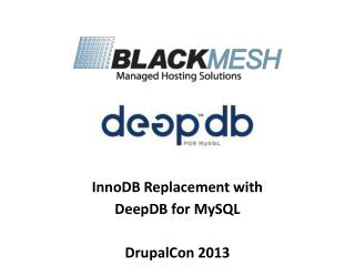 InnoDB Replacement with  DeepDB for MySQL DrupalCon 2013