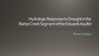 Hydrologic Responses to Draught in the  Barton Creek Segment of the Edwards Aquifer
