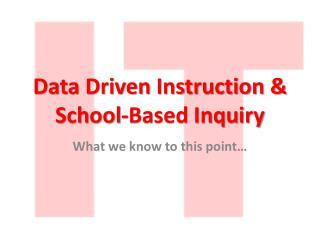 Data Driven Instruction & School-Based Inquiry