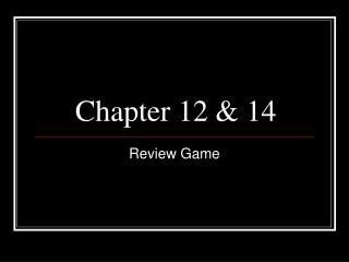 Chapter 12 & 14