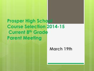 Prosper High School  Course Selection 2014-15  Current 8 th  Grade Parent Meeting